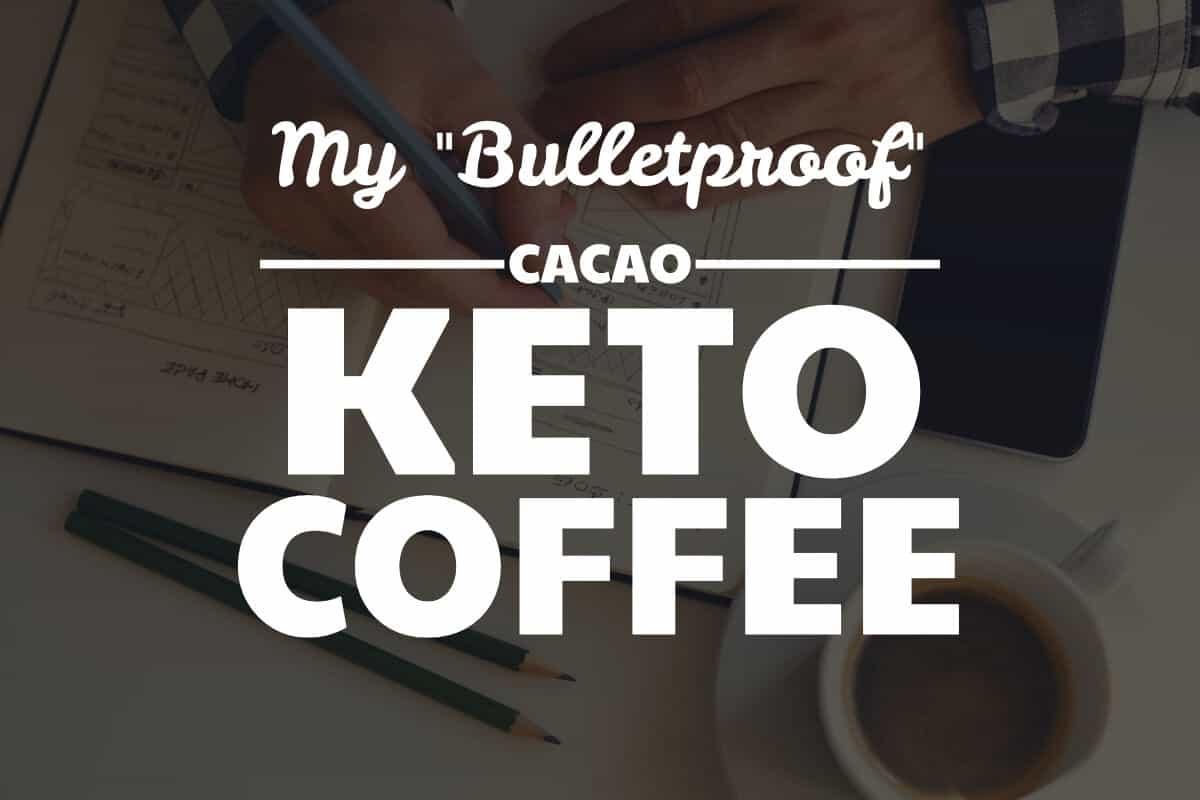 my bulletproof cacao keto coffee